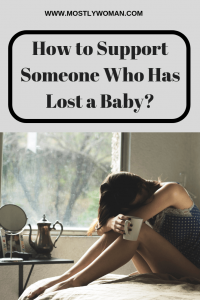 How to Support someone who has lost a Baby? Here are some tips what to do and what not to do.  I am sorry
