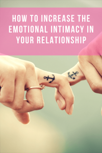 How to Increase the Emotional Intimacy in Your Relationship