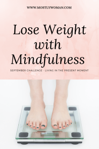 How To Lose Weight With Mindfulness? Losing Weight is Easy