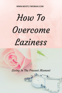 How To Overcome Laziness And Stop Procrastinating?