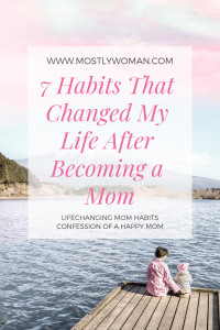 Becoming a mom changed me as a person. In this article, I share my 7 mom habits which changed my life. Some things I learned the hard way and some came naturally. 7 Mom Habits That Changed My Life After Becoming a Mom.