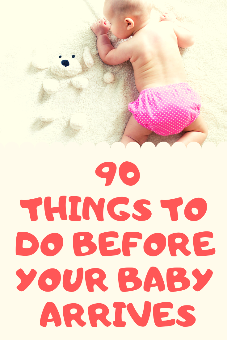 What to do before your baby arrives? 90 things on your TO DO list while you are still pregnant. Have a stress free labor and fourth trimester.