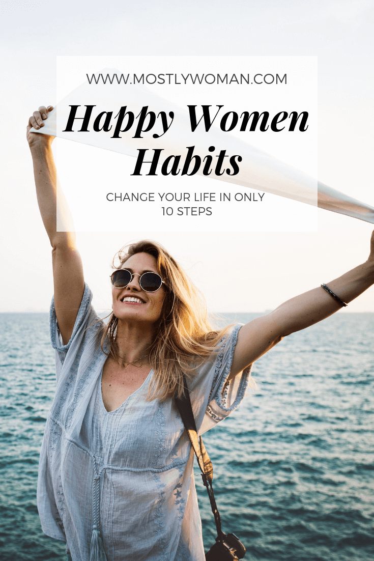 10 Habits of All Happy Women - Start to live the best life and design your dream life