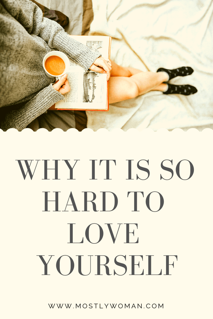 Why it's so hard to love yourself and how to finally start loving yourself and live the life you deserve?