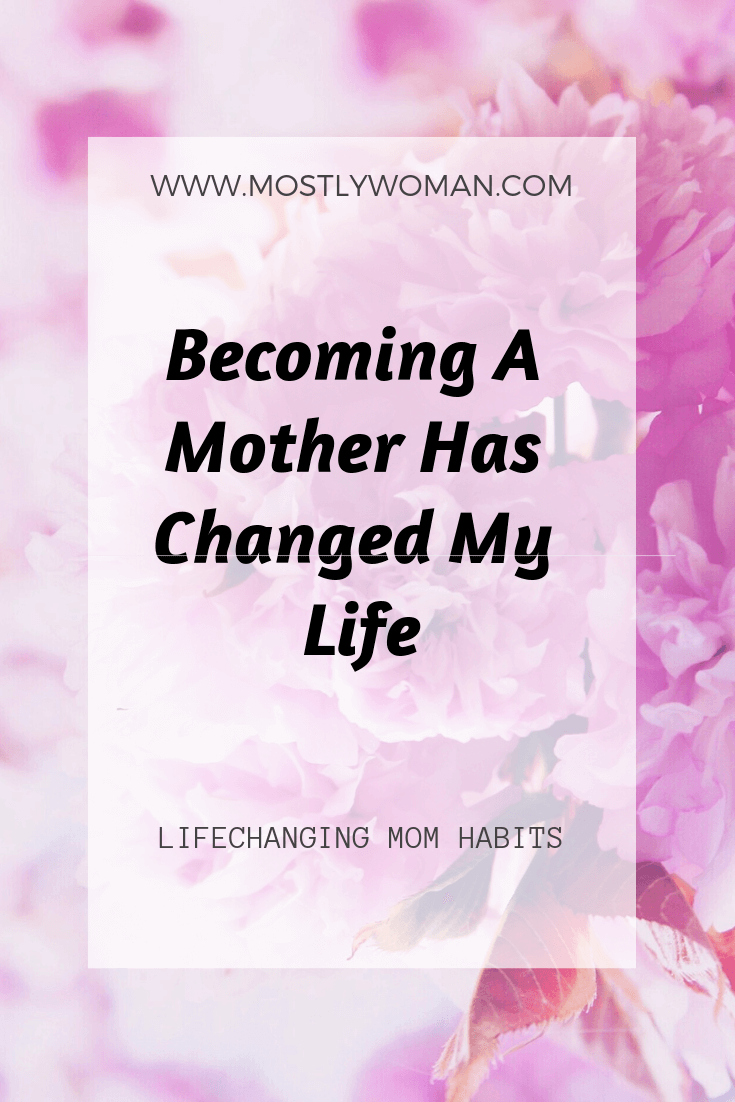 Habits that changed my life after becoming a mother. These habits are everything a mother need.