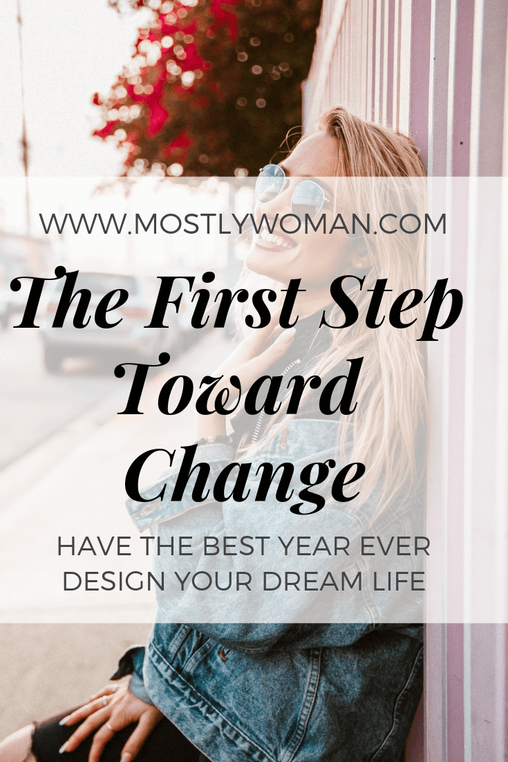 The first step toward change is the most important one. Design your dream life