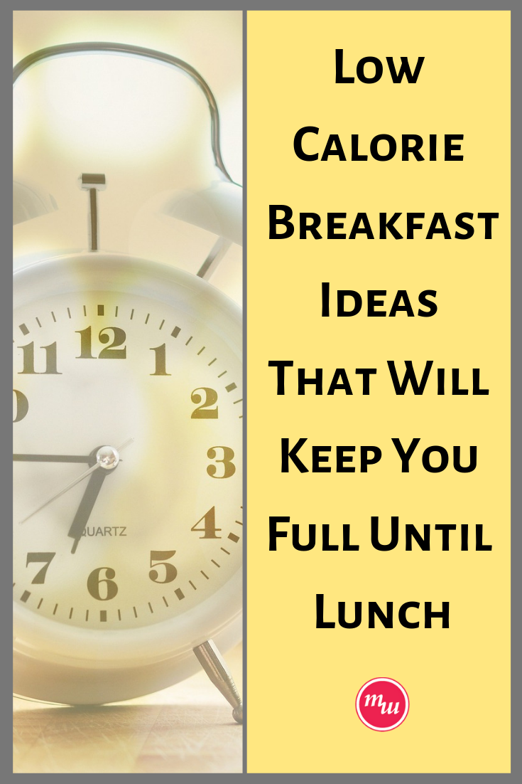 Low Calorie Breakfast Ideas that Will Keep You Full Until Lunch