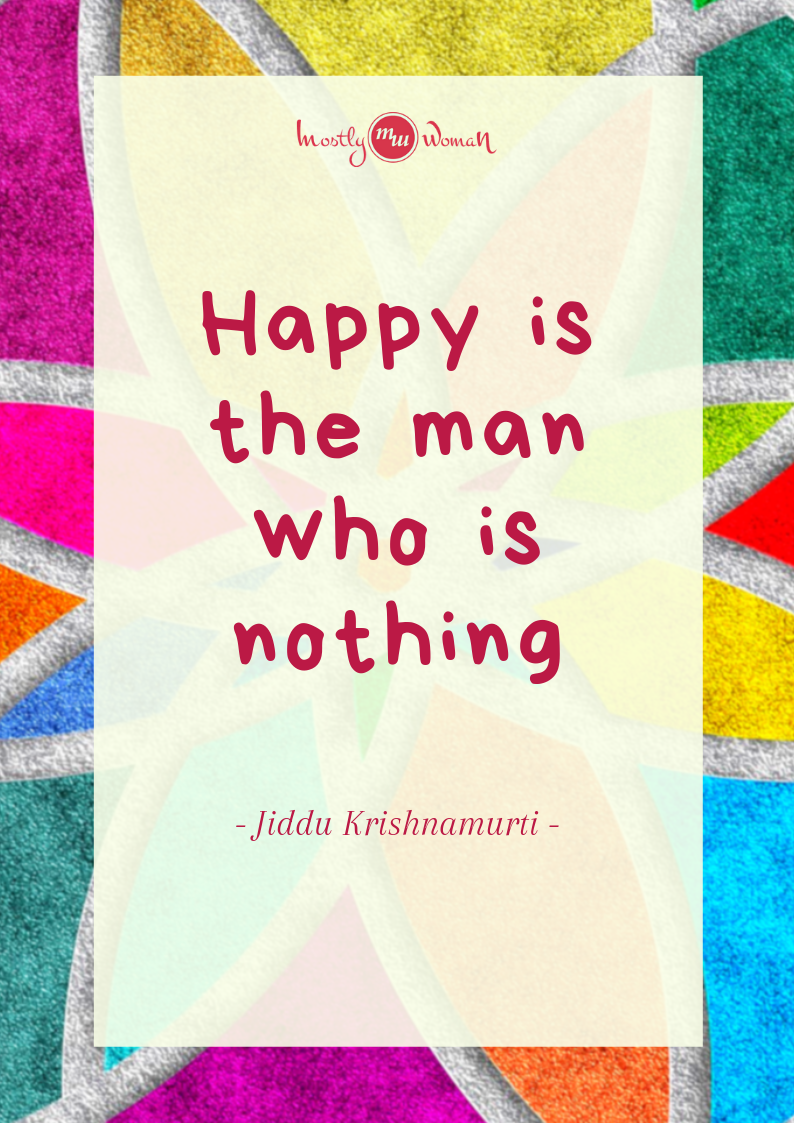 """Happy is the man who is nothing."" Krishnamurti Quotes"